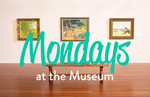 Mondays at the Museum