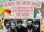 Sunset Presents: Across The Great Divide - A Celebration of the 50th Anniversary of The Band